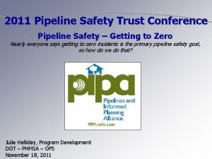 2011 Pipeline Safety Trust Conference Pipeline Safety Getting