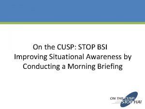 On the CUSP STOP BSI Improving Situational Awareness