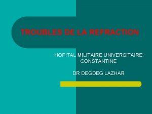 TROUBLES DE LA REFRACTION HOPITAL MILITAIRE UNIVERSITAIRE CONSTANTINE