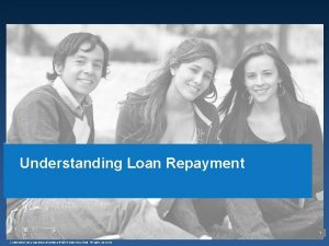 Understanding Loan Repayment 1 Confidential and proprietary information