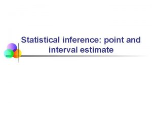 Statistical inference point and interval estimate Statistical Inference