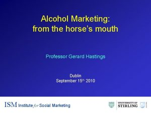 Alcohol Marketing from the horses mouth Professor Gerard
