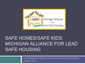 SAFE HOMESSAFE KIDS MICHIGAN ALLIANCE FOR LEAD SAFE