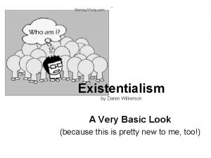 Existentialism by Daren Wilkerson A Very Basic Look