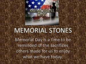 MEMORIAL STONES Memorial Day is a time to