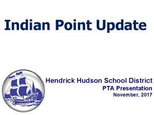 Indian Point Update Hendrick Hudson School District PTA
