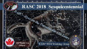 RASC 2018 Sesquicentennial 2017 RASC GA Ottawa for