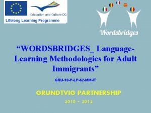 Lifelong Learning Programme WORDSBRIDGES Language Learning Methodologies for