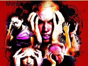 Mental Illness Mental Illness Also called emotional illness