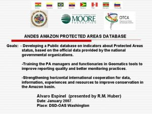 ANDES AMAZON PROTECTED AREAS DATABASE Goals Developing a