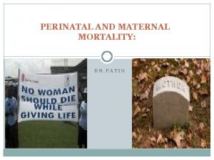 PERINATAL AND MATERNAL MORTALITY DR FATIN Perinatal mortalityPNM