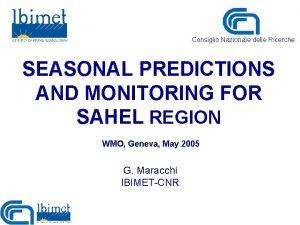 Consiglio Nazionale delle Ricerche SEASONAL PREDICTIONS AND MONITORING