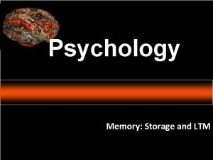 Psychology Memory Storage and LTM Psychology An Introduction