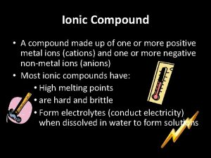 Ionic Compound A compound made up of one