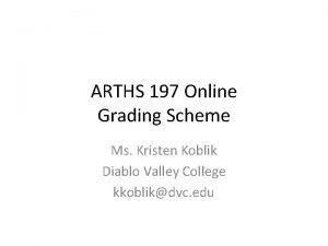 ARTHS 197 Online Grading Scheme Ms Kristen Koblik