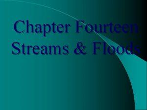 Chapter Fourteen Streams Floods Earths Water in on