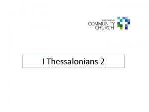I Thessalonians 2 I Thessalonians 2 Introduction Some