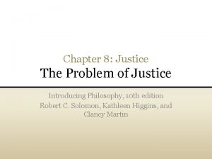 Chapter 8 Justice The Problem of Justice Introducing