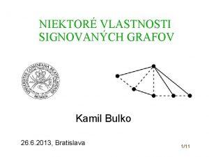 NIEKTOR VLASTNOSTI SIGNOVANCH GRAFOV Kamil Bulko 26 6