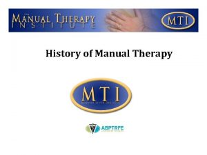 History of Manual Therapy Manual Therapy Manual therapy