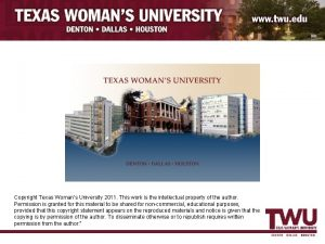 Copyright Texas Womans University 2011 This work is