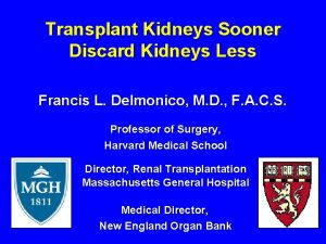 Transplant Kidneys Sooner Discard Kidneys Less Francis L