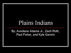Plains Indians By Aureliano Adame Jr Zach Roth