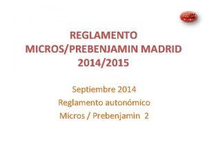 REGLAMENTO MICROSPREBENJAMIN MADRID 20142015 Septiembre 2014 Reglamento autonmico