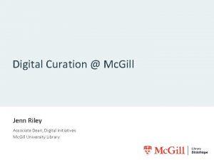 Digital Curation Mc Gill Jenn Riley Associate Dean