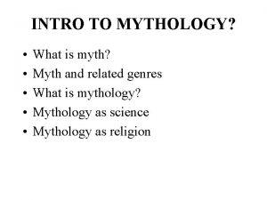 INTRO TO MYTHOLOGY What is myth Myth and