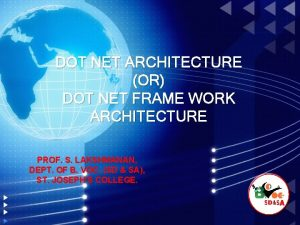 DOT NET ARCHITECTURE OR DOT NET FRAME WORK