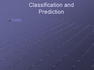Classification and Prediction Fuzzy Fuzzy Set Approaches Fuzzy