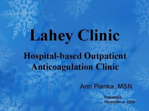 Lahey Clinic Hospitalbased Outpatient Anticoagulation Clinic Ann Pianka