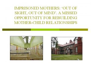 IMPRISONED MOTHERS OUT OF SIGHT OUT OF MIND