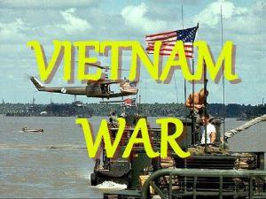VIETNAM WAR Vietnam I French and Vietnam A
