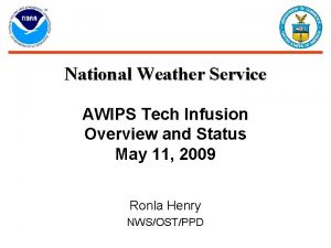 National Weather Service AWIPS Tech Infusion Overview and