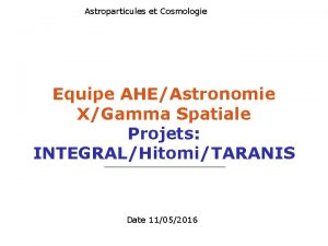 Astroparticules et Cosmologie Equipe AHEAstronomie XGamma Spatiale Projets