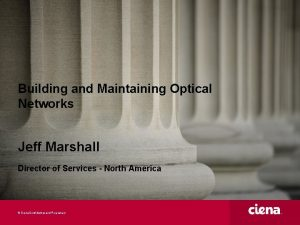 Building and Maintaining Optical Networks Jeff Marshall Director