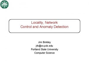 Locality Network Control and Anomaly Detection Jim Binkley
