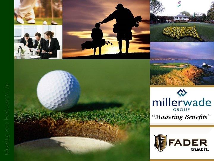 Weaving Golf Business Life Golf Business Life Golf