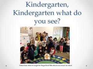 Kindergarten Kindergarten what do you see Picture from