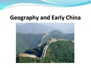 Geography and Early China Section 1 Geography and