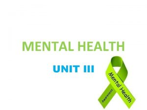 MENTAL HEALTH UNIT III CHILDHOOD MENTAL HEALTH PROBLEMS