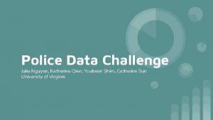 Police Data Challenge Julia Nguyen Katherine Qian Youbeen