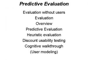 Predictive Evaluation without users Evaluation Overview Predictive Evaluation