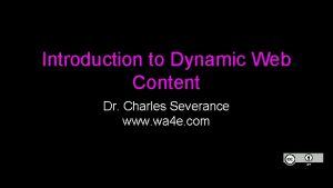 Introduction to Dynamic Web Content Dr Charles Severance