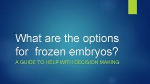 What are the options for frozen embryos A