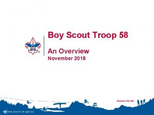 Boy Scout Troop 58 An Overview November 2018