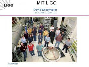 MIT LIGO David Shoemaker LIGO PAC 27 June