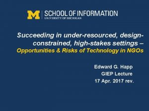 Succeeding in underresourced designconstrained highstakes settings Opportunities Risks